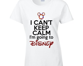 I Can't Keep Calm I'm Going To Disney Ladies Fitted T Shirt