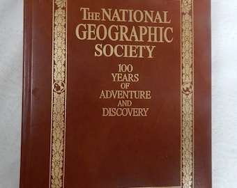 National Geographic Society 100 YEARS of  Adventure and Discovery 1888-1988