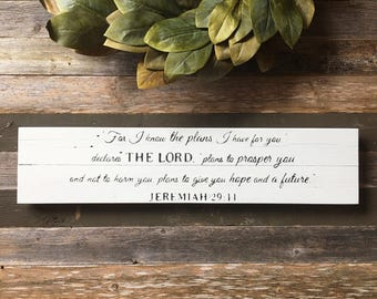 For I know the plans I have for you, plans to prosper you & not to harm you. Jeremiah 29:11 | Scripture painted wood | Farmhouse wooden sign