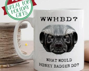 Honey Badger Mug, What Would Honey Badger Do, Funny Gift Idea, Christmas Gift Idea, Pun Mug, Funny Coffee Mug, Coffee Mug Gift, Funny Mug