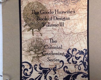 The Goode Huswife's Book of Designs Volume III * The Colonial Gardening Series * 10 Out of Print-Hard To Find Counted Cross Stitch Patterns