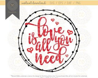 Love is All You Need SVG, Valentines svg, valentine's svg, valentine's day svg, svg eps, dxf, png file, Silhouette, Cricut