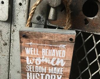 Well Behaved Women Seldom Make History Wall Art Hanging
