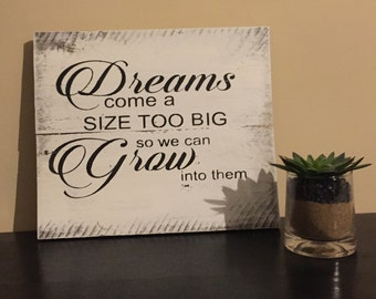 Dreams come a size too big so that we can grown into them sign, pallet wall art, inspirational quote sign, pallet sign, dream rustic sign