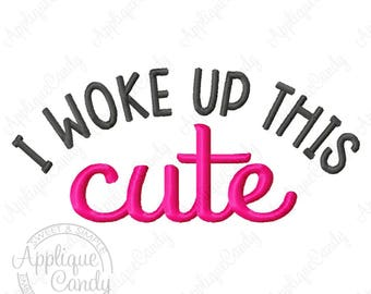 I Woke Up This Cute Machine Embroidery Design 4x4 5x5 6x6 5x7 8x8 9x9 6x10 funny saying phrase INSTANT DOWNLOAD
