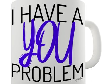 I Have A You Problem Ceramic Mug