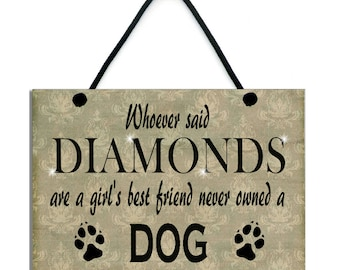 Whoever Said Diamonds Are A Girl's Best Friend Never Owned A Dog Handmade Wooden Home Sign/Plaque 545
