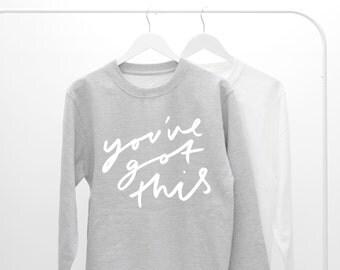 You've Got This Sweater - unisex sweater, motivational sweatshirt - slogan sweater - typography sweater