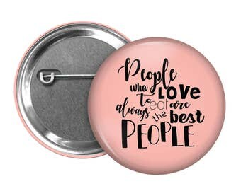 People Who Love to Eat - Choose between a 2.25 Inches Button, Mirror, or Magnet !