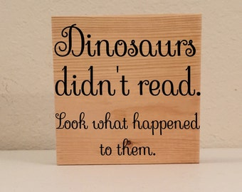 """Funny Book Lover Gift, """"Dinosaurs Didn't Read..."""" Bookworm Decor, Funny Bookworm Gift, Librarian Gift, Literary Gift, Book Lover Sign"""