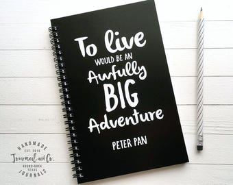 Writing journal, spiral notebook, bullet journal, black white sketchbook, blank lined grid - To live would be an awfully big adventure