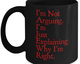 I'm Not Arguing I'm Explaining Why I'm Right 11 oz Coffee Mug