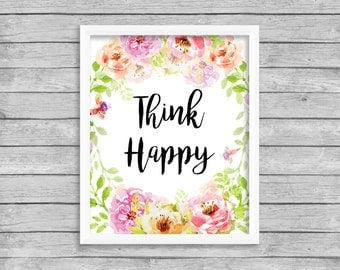 Think Happy Print Printable Watercolor Floral Wreath Think Happy Quote Wall Art Print, INSTANT DOWNLOAD, Be Happy Print Digital Download