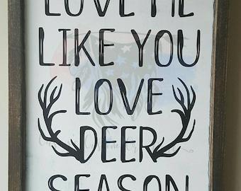 "Framed Wood Sign ""Love Me Like You Love Deer Season"""