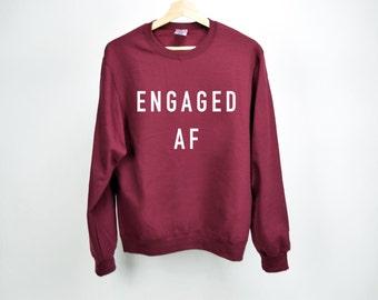 Engaged AF sweatshirt, Funny Sweatshirt, wedding sweatshirt, cozy sweatshirt, bride sweatshirt, Bachelorette Sweatshirt, Bride gift,