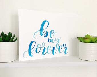 BE MY FOREVER - Engagement Sign, Love Wall Art, Engagement Watercolor Painting, Handlettered, Gift for Spouse, Gift for Her, Valentine's Day