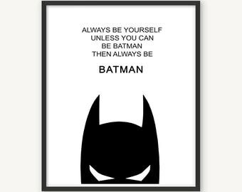 Always Be Yourself Unless You Can Be Batman Then Always Be Batman, Nursery decor, Batman Poster, Batman Print, Superhero, Batman printable