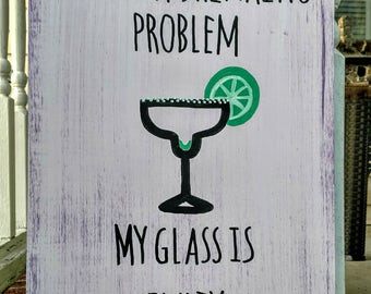 I have a drinking problem. My glass is empty.