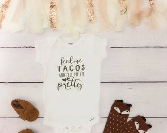 Feed me tacos and tell me I'm pretty, taco onesie, taco Tuesday onesie, cute baby onesie, funny baby onesie, funny onesie, girl onesie