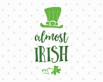 Almost Irish svg St Patricks day svg  Almost Irish svg  file St Patrick svg file St Patricks Day Svg Clover svg Shamrocks svg St Patricks
