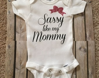 Sassy like my Mommy onesie