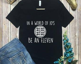 Be An Eleven Shirt - Eleven Waffle Shirt - Stranger Things Shirt - Eleven Stranger Things Shirt - Netflix Stranger Things Shirt - Eleven Tee