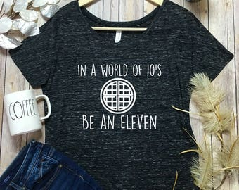 In A World Of Tens Be An Eleven Shirt - Eleven Waffle Shirt - Be An Eleven Shirt - Stranger Things Shirt - Netflix Stranger Things - Eleven