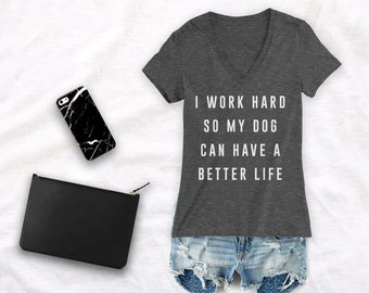 Dog shirt for women I work hard so my dog can have a better life dog mom shirt fur mama shirt dog obsessed crazy dog lady shirt