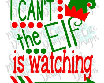 SVG DXF PNG cut file cricut silhouette cameo scrap booking Christmas I Can't the Elf Is Watching