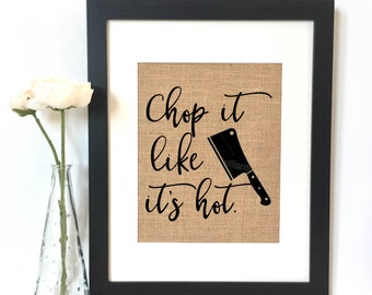 Chop it like it's hot Burlap Print // Rustic Home Decor // Kitchen Decor