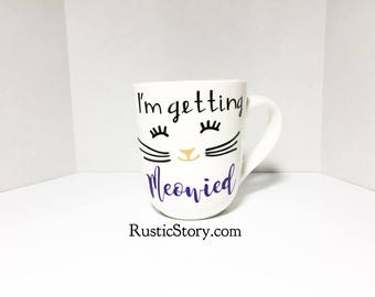 Im getting meowied mug, engagement mug, wedding planning mug