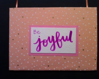 Be Joyful, Cloth Sign, Hand Made Fabric Sign, Wall Art, Shelf Art, Hand Crafted, Hand Lettered, Fabric, Ribbon, Shelf Sign, Nursery Sign
