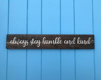 Always Stay Humble and Kind - Always Stay Humble and Kind Sign - Best Friend Gift - Housewarming Gift - Wedding Gift - Birthday Gift