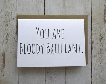 Well done card // Congratulations card // Thank you card // Success Card // Funny card // Graduation card // You are bloody brilliant //