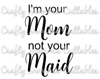 I'm your Mom not your Maid SVG file // Mommin ain't easy SVG // Boss mom Cut File // Silhouette File // Cutting File // SVG file