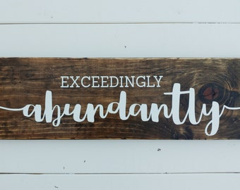 "Exceedingly abundantly sign, rustic wood signs, rustic wall decor, wood sign 7.25"" x 24"" wood sign, distressed wood sign, inspirational sign"