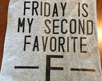 Friday is my 2nd Favorite F Word Shirt