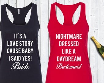 It's A Love Story Cause Baby I Said Yes Nightmare Dressed Like A Daydream Matching Bachelorette Tank Tops.Bridesmaid Shirts.