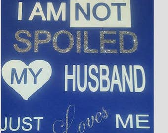 I'm not spoiled, my husband loves me