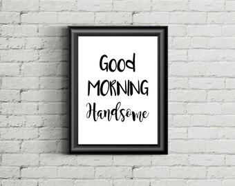 "Good Morning Handsome DIGITAL Print, Good Morning Print, 8x10"" Print, Bedroom Wall Decor, Bedroom Art"