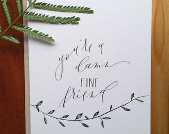 You're a Damn Fine Friend Card : Handwritten