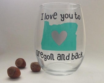 I love you to Oregon and back- Customizable vinyl wine glass