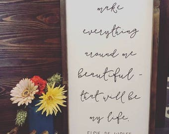 I'm going to make everything around me beautiful that will be my life | Custom Sign | Elsie De Wolfe Sign