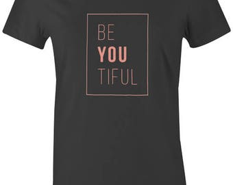 Be You Tiful Womens T-Shirt - Quote Slogan Sassy Beautiful Feminist Top Gift Birthday