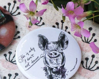 VEGAN PIG PIN: He is why I don't eat bacon