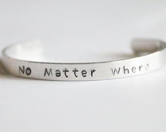 Cuff Bracelet, No Matter Where, Hand Stamped Jewelry, Long Distance Friendship Gift, Aluminum