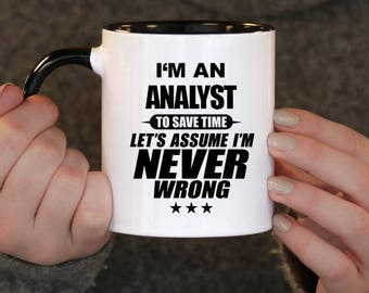I'm an Analyst to Save Time Let's assume I'm Never Wrong, Analyst Gift, Analyst Birthday, Analyst Mug, Analyst ,