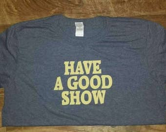 Have A Good Show Short Sleeve T-shirt