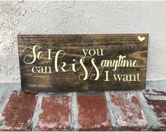 so i can kiss you anytime i want sign, kiss sign, movie quote, love quote, wedding sign, home sign, wood sign, wood home decor