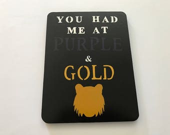 You had me at Purple & Gold | Sign | Hand Painted